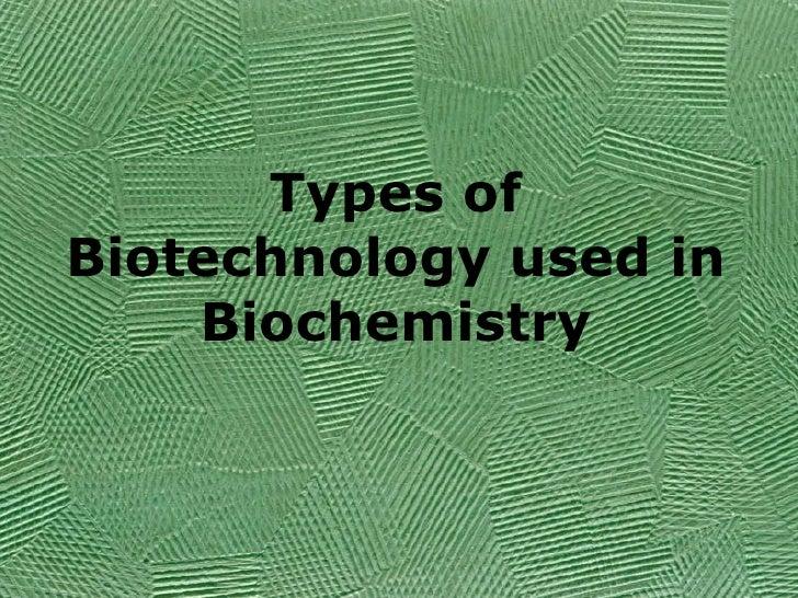 Types of Biotechnology used in Biochemistry