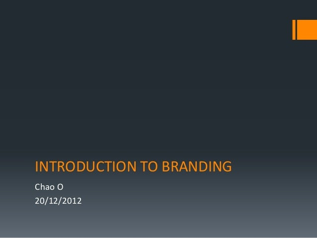 INTRODUCTION TO BRANDINGChao O20/12/2012