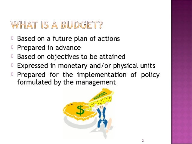 Budget may provide for:  a sale of Rs. 1,00,000(i.e., monetary units) or  for a sale of 10,000 units (i.e., physical uni...