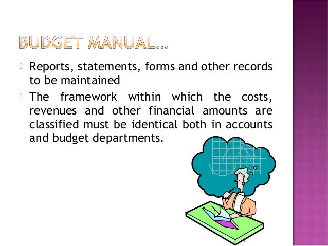 The length of the Budget period depends on:  The type of business  Length of the manufacturing cycle from raw material t...