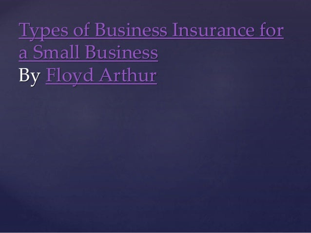 Types of Business Insurance for a Small Business By Floyd Arthur