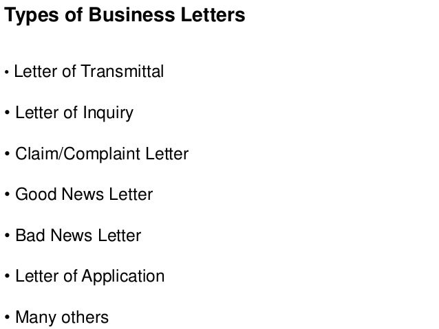 Types of Business Letters • Letter of Transmittal • Letter of Inquiry • Claim/Complaint Letter • Good News Letter • Bad Ne...