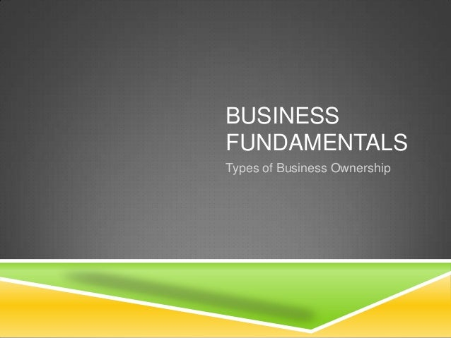 BUSINESS FUNDAMENTALS Types of Business Ownership