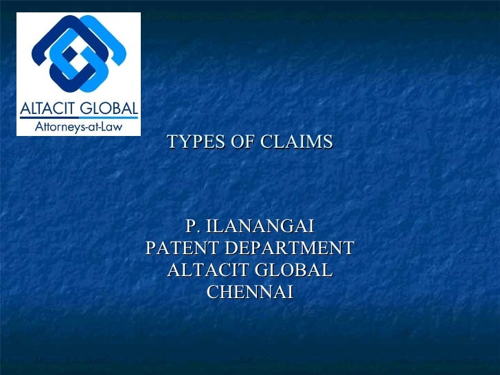 TYPES OF CLAIMS P. ILANANGAI PATENT DEPARTMENT ALTACIT GLOBAL CHENNAI