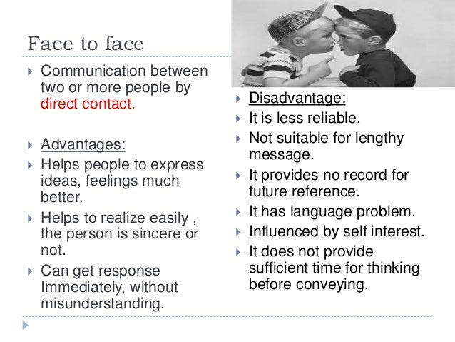 face to face communication better Than face-to-face or telephone interactions for both maintaining relationships and working, students found email to be as effective as telephone and face-to-face communication for completing.
