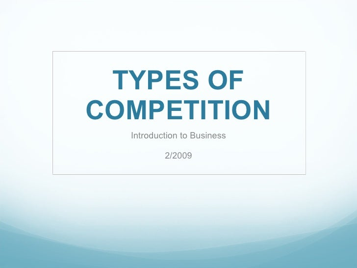 TYPES OF COMPETITION Introduction to Business 2/2009