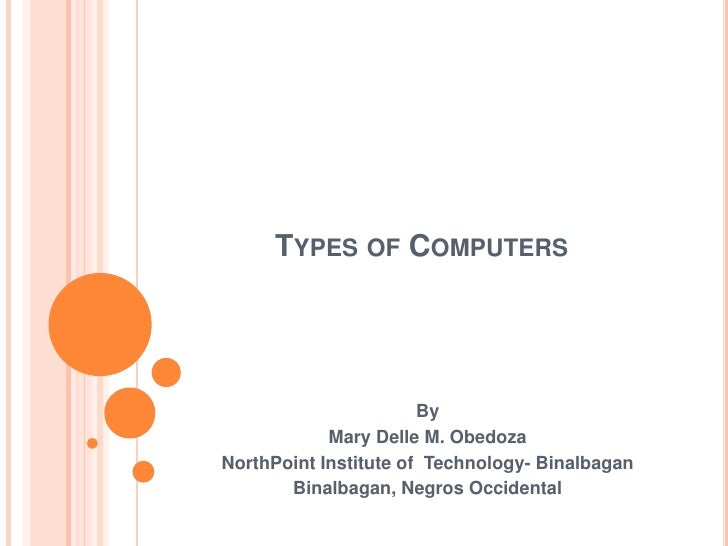 Types of Computers<br />By<br />Mary Delle M. Obedoza<br />NorthPoint Institute of  Technology- Binalbagan<br />Binalbagan...