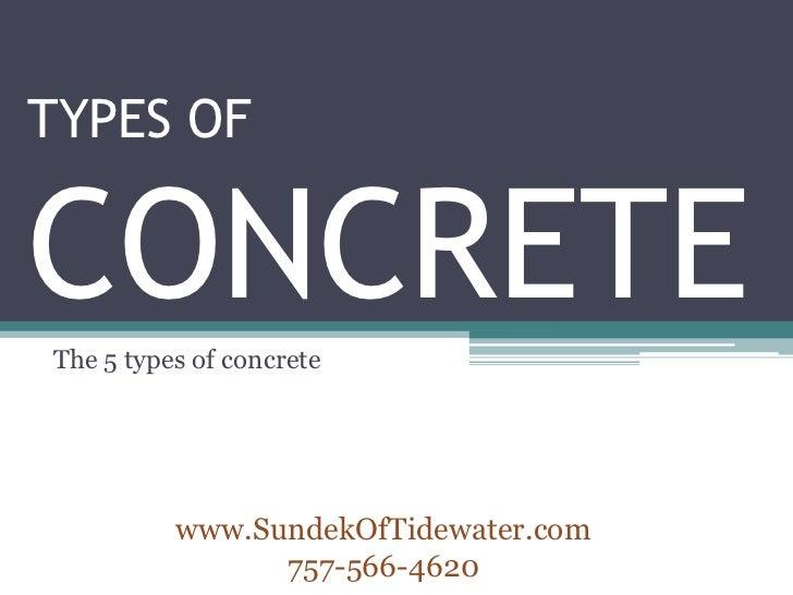 TYPES OFCONCRETEThe 5 types of concrete          www.SundekOfTidewater.com                757-566-4620
