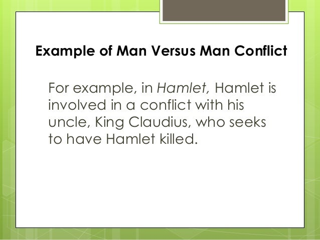 man versus nature in hamlet In the play, hamlet is introduced as a troubled man in deep depression  and  commendable in your nature, hamlet, to give these mourning duties to your   punishment could lead the people to rally around him and rise up against the  king.