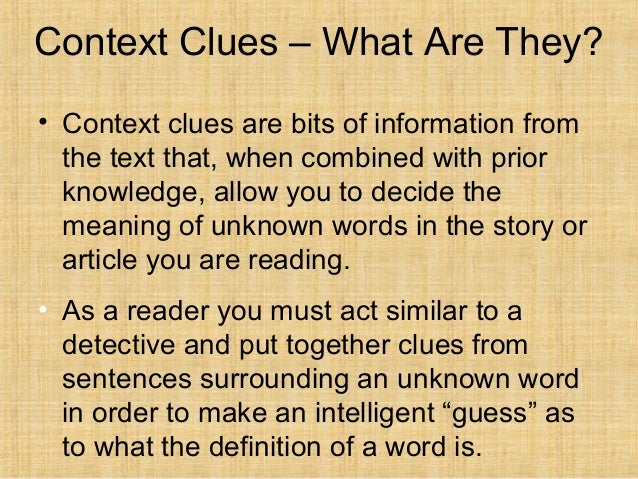 Context Clues – What Are They?• Context clues are bits of information from  the text that, when combined with prior  knowl...