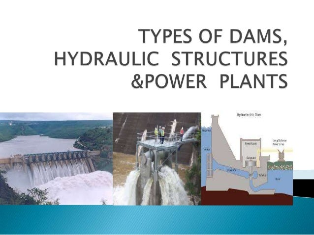  A dam is a hydraulic structure of impervious material built across a river or stream to create a reservoir on its upstre...