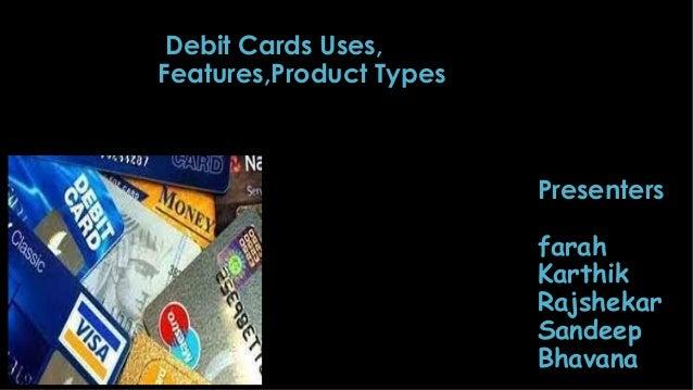 Debit Cards Uses, Features,Product Types  •  Presenters farah Karthik Rajshekar Sandeep Bhavana