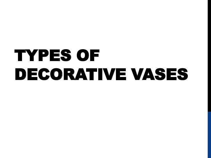 TYPES OFDECORATIVE VASES