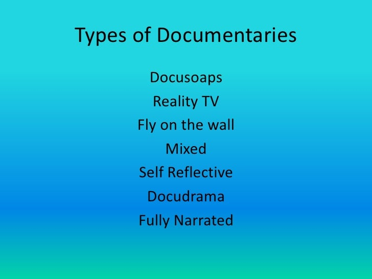 Types of Documentaries        Docusoaps         Reality TV      Fly on the wall           Mixed      Self Reflective      ...
