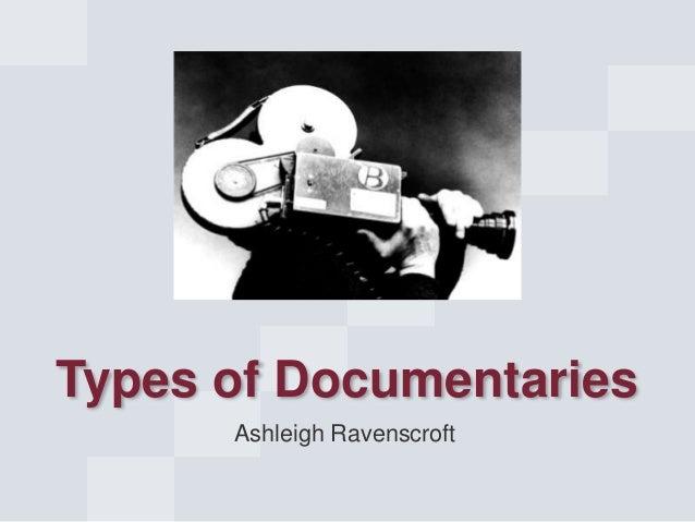 Types of Documentaries Ashleigh Ravenscroft