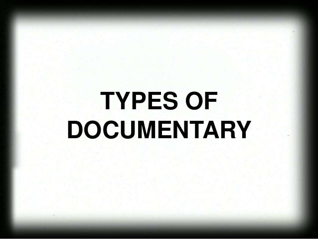 TYPES OF DOCUMENTARY