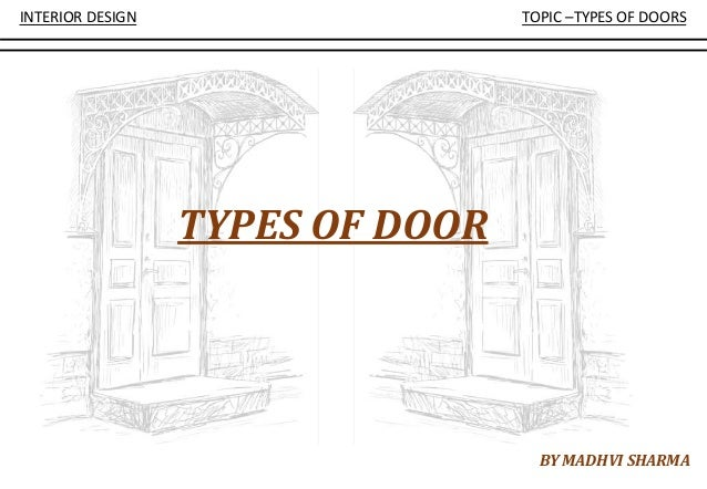 INTERIOR DESIGN TOPIC –TYPES OF DOORS TYPES OF DOOR BY MADHVI SHARMA