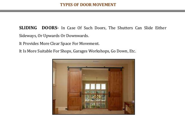SLIDING DOORS- In Case Of Such Doors, The Shutters Can Slide Either Sideways, Or Upwards Or Downwards. It Provides More Cl...