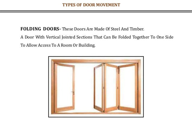 FOLDING DOORS- These Doors Are Made Of Steel And Timber. A Door With Vertical Jointed Sections That Can Be Folded Together...