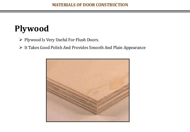 MATERIALS OF DOOR CONSTRUCTION Plywood  Plywood Is Very Useful For Flush Doors.  It Takes Good Polish And Provides Smoot...