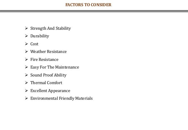 FACTORS TO CONSIDER  Strength And Stability  Durability  Cost  Weather Resistance  Fire Resistance  Easy For The Mai...