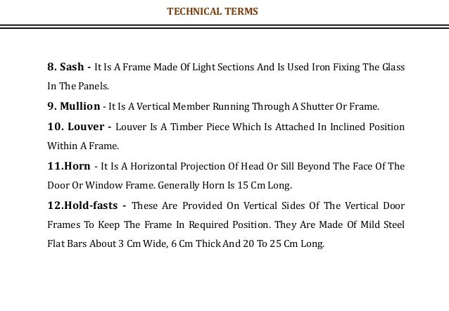 8. Sash - It Is A Frame Made Of Light Sections And Is Used Iron Fixing The Glass In The Panels. 9. Mullion - It Is A Verti...