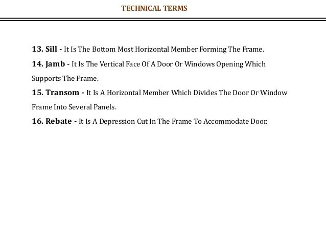 13. Sill - It Is The Bottom Most Horizontal Member Forming The Frame. 14. Jamb - It Is The Vertical Face Of A Door Or Wind...