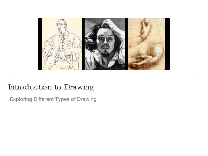Introduction to Drawing <ul><li>Exploring Different Types of Drawing </li></ul>