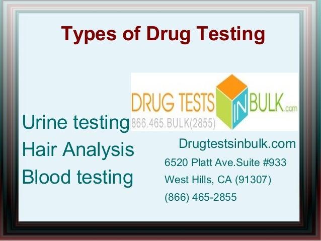 Types of Drug Testing Urine testing Hair Analysis Blood testing ● ● ● Drugtestsinbulk.com 6520 Platt Ave.Suite #933 West H...