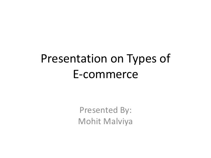 Presentation on Types of              E-commerce<br />Presented By:MohitMalviya<br />