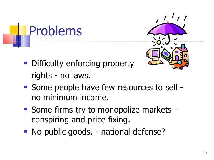 Problems <ul><li>Difficulty enforcing property </li></ul><ul><li>rights - no laws. </li></ul><ul><li>Some people have few ...