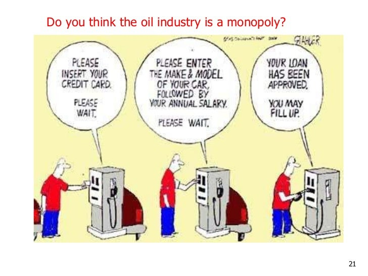 Do you think the oil industry is a monopoly?