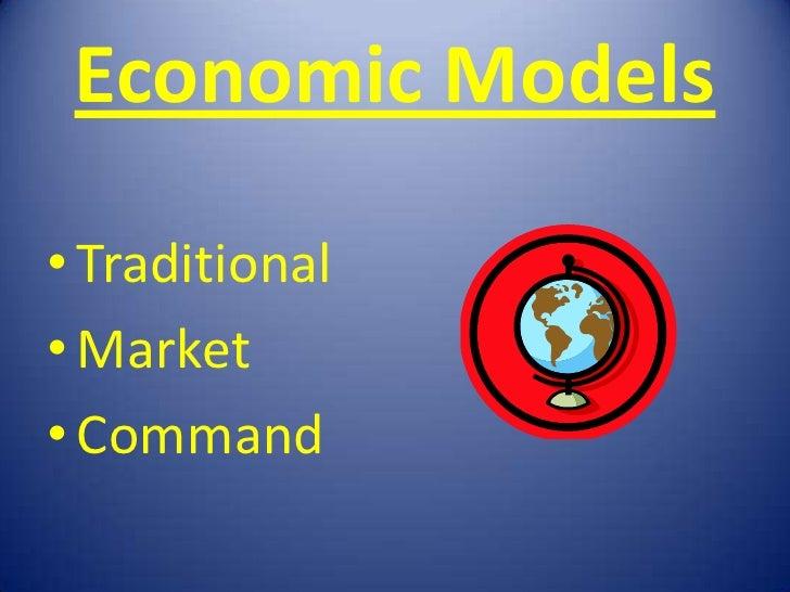 Economic Models• Traditional• Market• Command