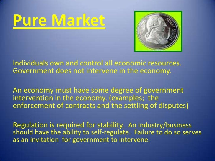 Pure MarketIndividuals own and control all economic resources.Government does not intervene in the economy.An economy must...