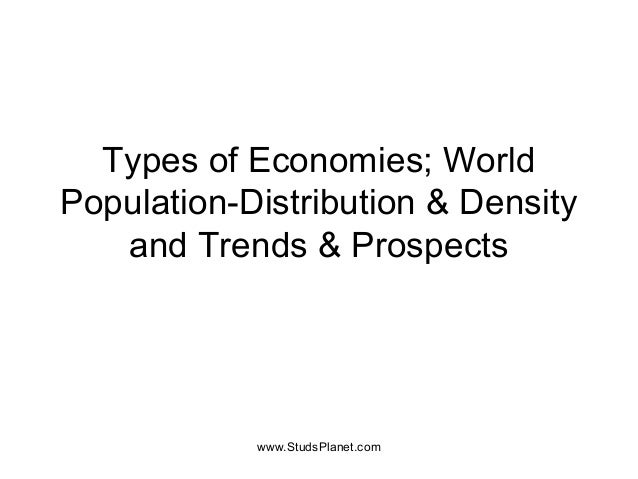 Types of Economies; World Population-Distribution & Density and Trends & Prospects www.StudsPlanet.com