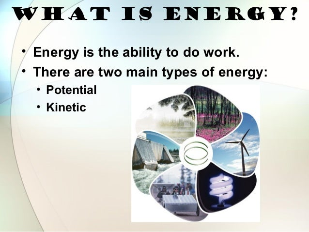 the different types and forms of energy Forms of energy : motion, heat like letters of the alphabet that can be rearranged to form new words with very different this type of energy can take the form.