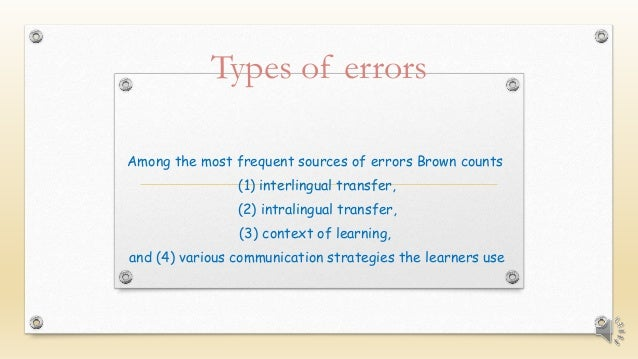 Types of errors Among the most frequent sources of errors Brown counts (1) interlingual transfer, (2) intralingual transfe...