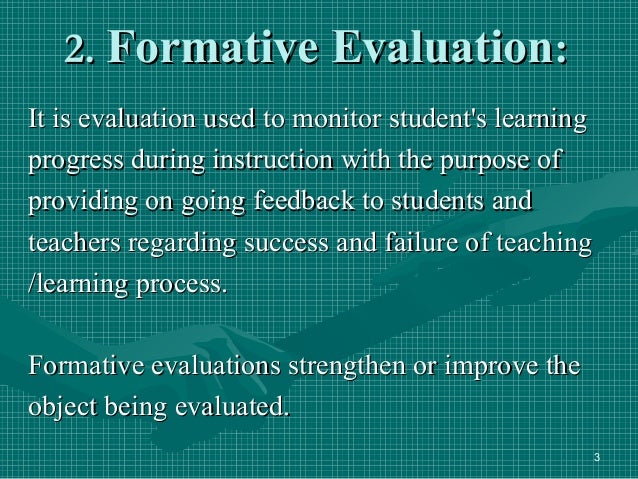 types and significance of evaluation of In every step of the curriculum development process,  two types of evaluation, formative and summative, are used during curriculum development.