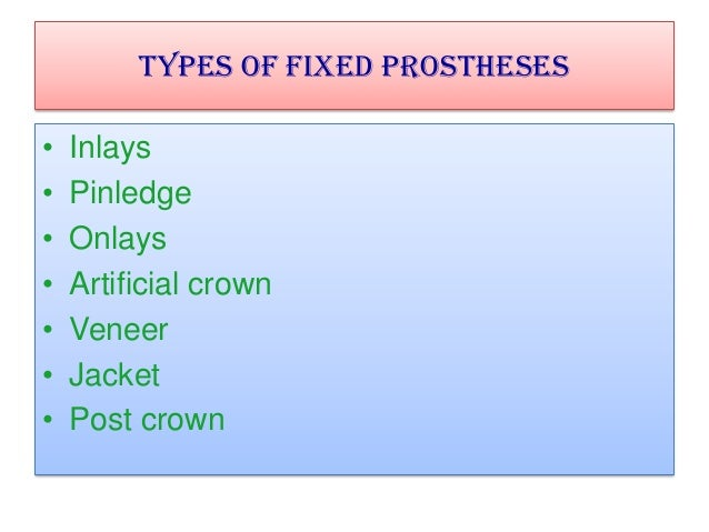 Types of Fixed prostheses • • • • • • •  Inlays Pinledge Onlays Artificial crown Veneer Jacket Post crown