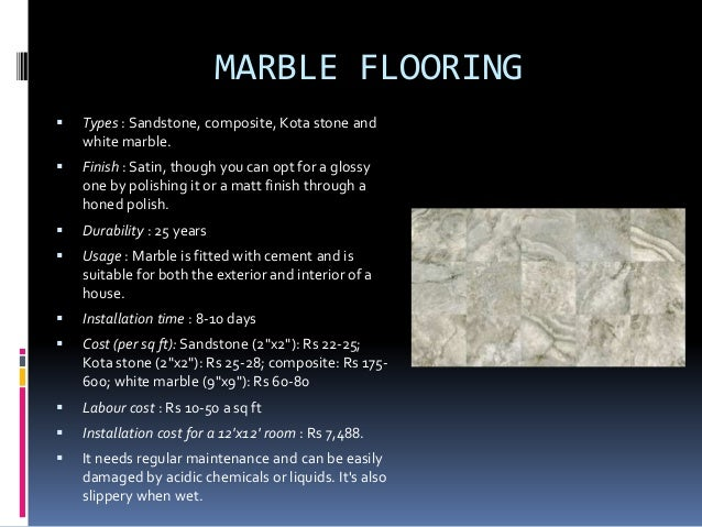 MARBLE FLOORING  Types : Sandstone, composite, Kota stone and white marble.  Finish : Satin, though you can opt for a gl...