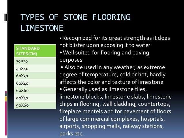 TYPES OF STONE FLOORING LIMESTONE STANDARD SIZES(CM) 30X30 40X40 60X30 60X40 60X60 90X30 90X60 • Recognized for its great ...