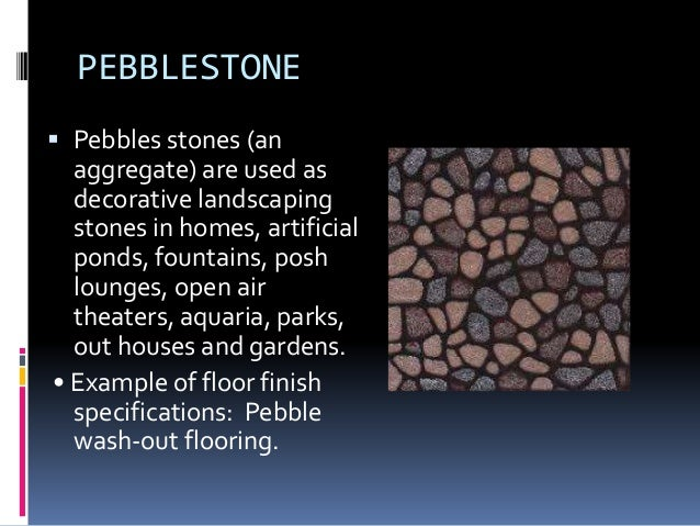 PEBBLESTONE  Pebbles stones (an aggregate) are used as decorative landscaping stones in homes, artificial ponds, fountain...