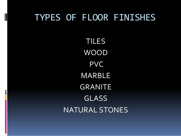 TYPES OF FLOOR FINISHES TILES WOOD PVC MARBLE GRANITE GLASS NATURAL STONES