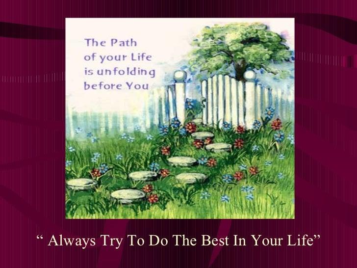 "<ul><li>""  Always Try To Do The Best In Your Life"" </li></ul>"