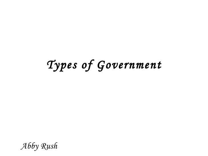 Types of Government Abby Rush