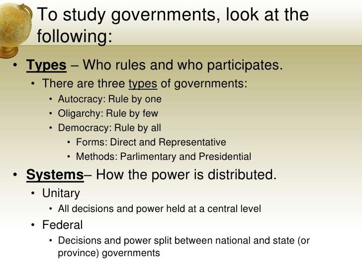 types of governments The three types of government are autocracy, oligarchy, and democracy source: american government classalso monarchy dictatorship and communism.