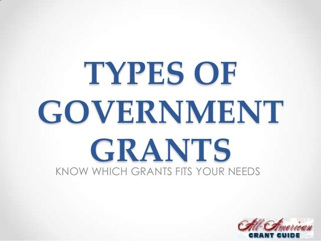 TYPES OFGOVERNMENT  GRANTSKNOW WHICH GRANTS FITS YOUR NEEDS