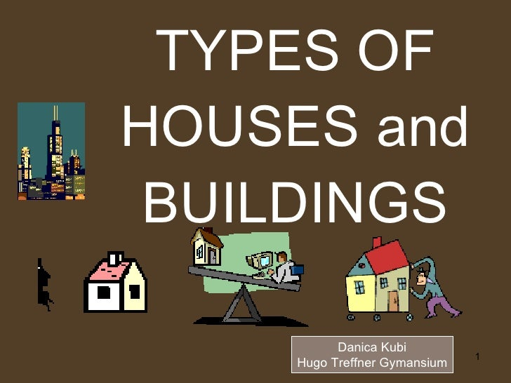 TYPES OF HOUSES and BUILDINGS Danica Kubi Hugo Treffner Gymansium