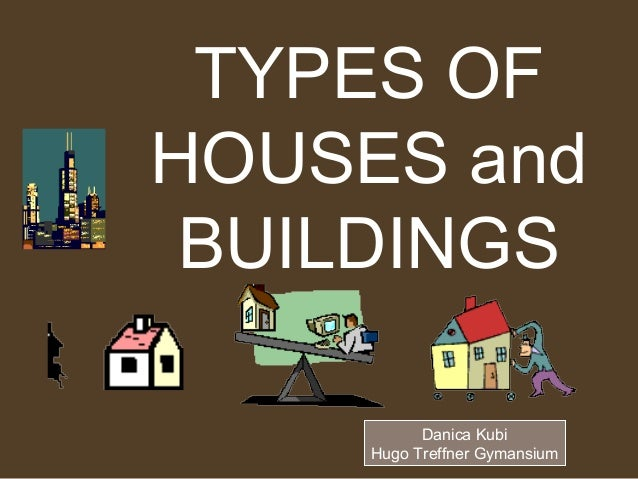 TYPES OF HOUSES and BUILDINGS Danica Kubi 1 Hugo Treffner Gymansium