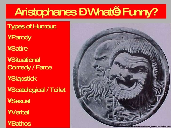 Aristophanes – What's Funny? <ul><li>Types of Humour: </li></ul><ul><li>Parody </li></ul><ul><li>Satire </li></ul><ul><li>...